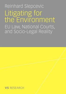 Litigating for the Environment 2010: EU Law, National Courts and Socio-Legal Reality (Paperback)
