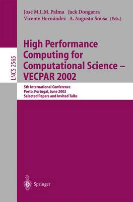 High Performance Computing for Computational Science - VECPAR 2002: 5th International Conference, Porto, Portugal, June 26-28, 2002. Selected Papers and Invited Talks - Lecture Notes in Computer Science v.2565 (Paperback)