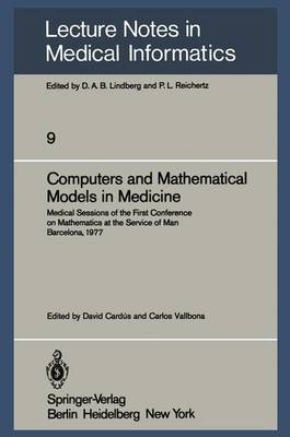 Computers and Mathematical Models in Medicine: Medical Sessions of the First Conference on Mathematics at the Service of Man Barcelona, July 11-16, 1977 - Lecture Notes in Medical Informatics 9 (Paperback)