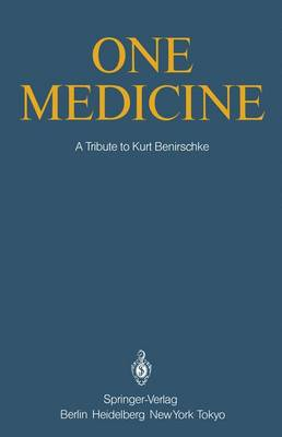 One Medicine: A Tribute to Kurt Benirschke, Director Center for Reproduction of Endangered Species Zoological Society of San Diego and Professor of Pathology and Reproductive Medicine University of California San Diego / from His Students and Colleagues (Hardback)