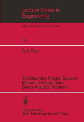 The Boundary Integral Equatio Method in Axisymmetric Stress Analysis Problems - Lecture Notes in Engineering 14 (Paperback)