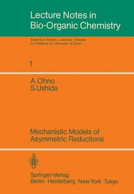 Lecture Notes in Bio-Organic Chemistry: Volume 1: Mechanistic Models of Asymmetric Reductions - Lecture Notes in Bio-organic Chemistry 1 (Paperback)