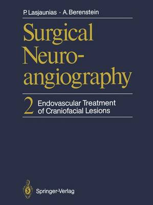 Surgical Neuroangiography: Endovascular Treatment of Craniofacial Lesions Vol 2 (Hardback)