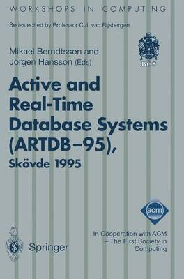 Active and Real-time Database Systems (ARTDB-95): Proceedings of the First International Workshop on Active and Real-time Database Systems, Skovde, Sweden, 9-11 June 1995 - Workshops in Computing (Paperback)