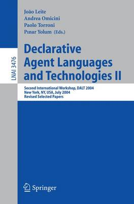 Declarative Agent Languages and Technologies II: v. 2: Second International Workshop, Dalt 2004, New York, NY, USA, July 19, 2004, Revised Selected Papers - Lecture Notes in Computer Science v.3476 (Paperback)