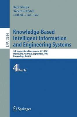 Knowledge-based Intelligent Information and Engineering Systems: Pt. 4: 9th International Conference, Kes 2005, Melbourne, Australia, September 14-16, 2005, Proceedings, Part Iv - Lecture Notes in Computer Science v.3684 (Paperback)
