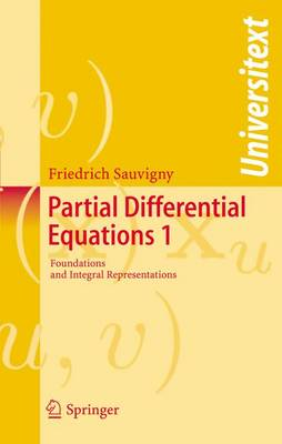 Partial Differential Equations: Foundations and Integral Representations v. 1 - Universitext (Paperback)
