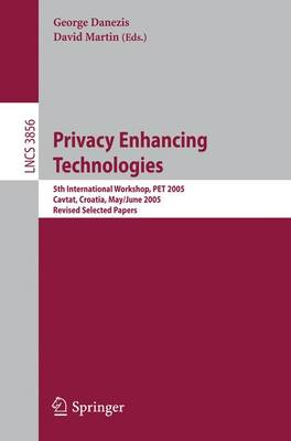 Privacy Enhancing Technologies: 5th International Workshop, PET 2005, Cavtat, Croatia, May 30 - June 1, 2005, Revised Selected Papers - Lecture Notes in Computer Science / Security and Cryptology v. 3856 (Paperback)