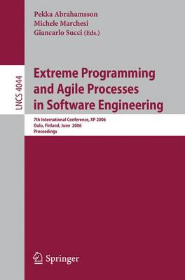 Extreme Programming and Agile Processes in Software Engineering: 7th International Conference, XP 2006, Oulu, Finland, June 17-22, 2006, Proceedings - Lecture Notes in Computer Science v. 4044 (Paperback)