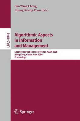 Algorithmic Aspects in Information and Management: Second International Conference, Aaim 2006, Hong Kong, China, June 20-22, 2006, Proceedings - Lecture Notes in Computer Science / Information Systems and Applications, Incl. Internet/Web, and HCI v. 4041 (Paperback)