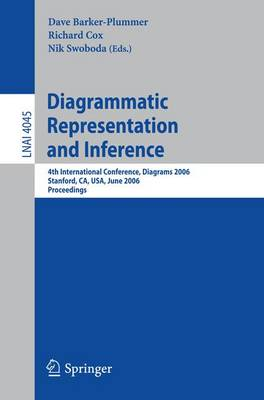 Diagrammatic Representation and Inference: 4th International Conference, Diagrams 2006, Stanford, Ca, USA, June 28-30, 2006, Proceedings - Lecture Notes in Computer Science v. 4045 (Paperback)