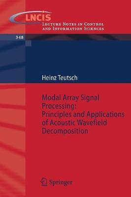 Modal Array Signal Processing: Principles and Applications of Acoustic Wavefield Decomposition - Lecture Notes in Control and Information Sciences v.348 (Paperback)