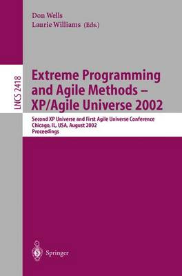 Extreme Programming and Agile Methods - Xp/Agile Universe 2002: v. 2418: Second Xp Universe and First Agile Universe Conference Chicago, Il, USA, August 4-7, 2002.Proceedings - Lecture Notes in Computer Science v. 2418 (Paperback)