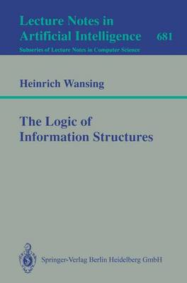 The Logic of Information Structures - Lecture Notes in Computer Science v. 681 (Paperback)