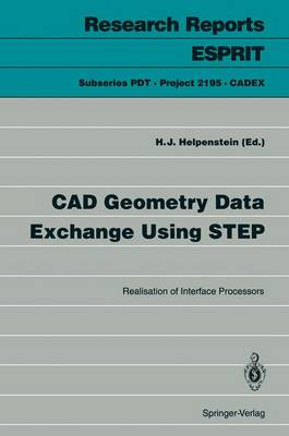 CAD Geometry Data Exchange Using STEP: Realisation of Interface Processors - Research Reports Esprit / Project 2195. Cadex v. 1 (Paperback)