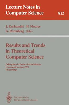 Results and Trends in Theoretical Computer Science: Colloquium in Honor of Arto Salomaa, Graz, Austria, June 10-11, 1994 - Proceedings - Lecture Notes in Computer Science v. 812 (Paperback)