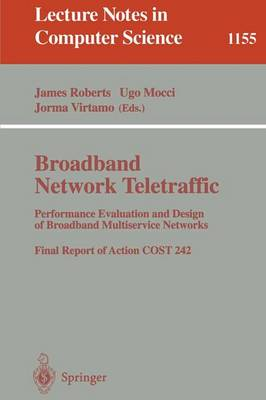 Broadbend Network Traffic: Performance Evaluation and Design of Broadband Multiservice Networks, Final Report of Action COST 242 - Lecture Notes in Computer Science v. 1155 (Paperback)
