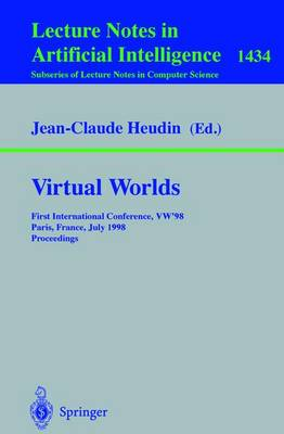 Virtual Worlds: First International Conference, VW'98, Paris, France, July 1-3, 1998 : Proceedings - Lecture Notes in Computer Science / Lecture Notes in Artificial Intelligence 1434 (Paperback)