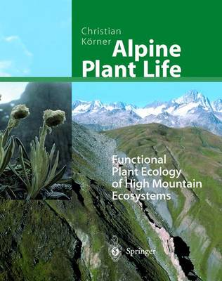 Alpine Plant Life: Functional Plant Ecology of High Mountain Ecosystems (Hardback)