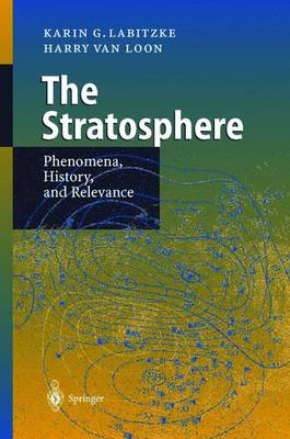 The Stratosphere, The: Phenomena, History and Relevance (Hardback)