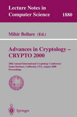 Advances in Cryptology: 20th Annual International Cryptology Conference, Santa Barbara, California, USA, August 20-24, 2000. Proceedings - Lecture Notes in Computer Science v.1880 (Paperback)