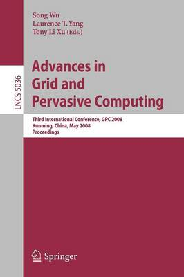 Advances in Grid and Pervasive Computing: Third International Conference, GPC 2008, Kunming, China, May 25-28, 2008. Proceedings - Lecture Notes in Computer Science / Theoretical Computer Science and General Issues v. 5036 (Paperback)