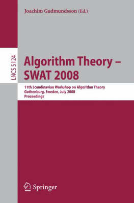 Algorithm Theory: 11th Scandinavian Workshop on Algorithm Theory, Gothenburg, Sweden, July 2-4, 2008, Proceedings - Lecture Notes in Computer Science No. 5124 (Paperback)