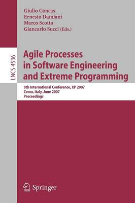 Agile Processes in Software Engineering and Extreme Programming: 8th International Conference, Xp 2007, Como, Italy, June 18-22, 2007, Proceedings - Lecture Notes in Computer Science v. 4536 (Paperback)