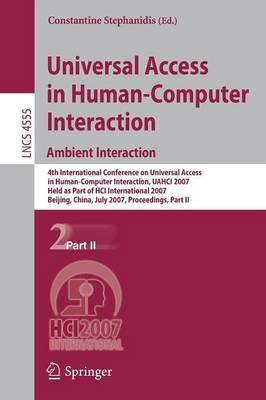 Universal Access in Human-computer Interaction. Ambient Interaction: 4th International Conference on Universal Access in Human-computer Interaction, UAHCI 2007, Held as Part of HCI International 2007, Beijing,China, July 22-27, 2007, Proceedings, Part II - Lecture Notes in Computer Science / Programming and Software Engineering v. 4555 (Paperback)