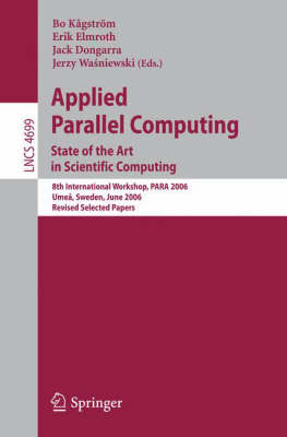 Applied Parallel Computing: State of the Art in Scientific Computing. 8th International Workshop, PARA 2006, Umea, Sweden, June 18-21, 2006, Revised Selected Papers - Lecture Notes in Computer Science v. 4699 (Paperback)
