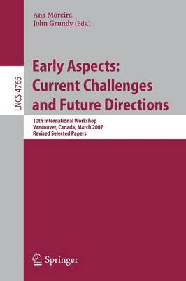 Early Aspects - Current Challenges and Future Directions: 10th International Workshop, Vancouver, Canada, March 13, 2007, Revised Selected Papers - Lecture Notes in Computer Science / Programming and Software Engineering v. 4765 (Mixed media product)