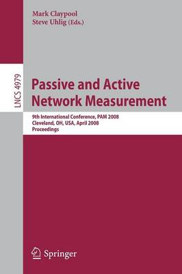 Passive and Active Network Measurement: 9th International Conference, PAM 2008, Cleveland, Oh, USA, April 29-30, 2008, Proceedings - Lecture Notes in Computer Science v. 4979 (Paperback)