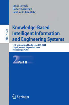 Knowledge-based Intelligent Information and Engineering Systems: Part II: 12th International Conference, KES 2008, Zagreb, Croatia, September 3-5, 2008, Proceedings - Lecture Notes in Computer Science No. 5178 (Paperback)