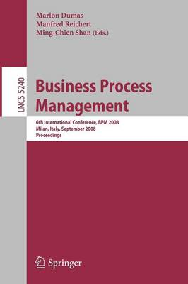 Business Process Management: 6th International Conference, BPM 2008, Milan, Italy, September 2-4, 2008 ; Proceedings - Lecture Notes in Computer Science No. 5240 (Paperback)