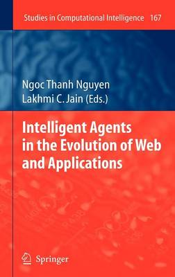 Intelligent Agents in the Evolution of Web and Applications - Studies in Computational Intelligence No. 167 (Hardback)