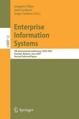 Enterprise Information Systems: 9th International Conference, ICEIS 2007, Funchal, Madeira, June 12-16, 2007, Revised Selected Papers - Lecture Notes in Business Information Processing No. 12 (Paperback)