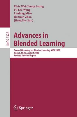 Advances in Blended Learning: Second Workshop on Blended Learning, WBL 2008, Jinhua, China, August 20-22, 2008, Revised Selected Papers - Lecture Notes in Computer Science / Programming and Software Engineering v. 5328 (Paperback)