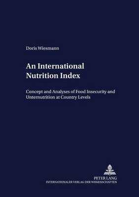 An International Nutrition Index: Concept and Analyses of Food Insecurity and Undernutrition at Country Levels - Development Economics & Policy 39 (Paperback)