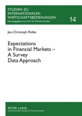 Expectations in Financial Markets - A Survey Data Approach - Studien zu Internationalen Wirtschaftsbeziehungen 14 (Paperback)
