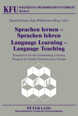 Sprachen Lernen - Sprachen Lehren Language Learning - Language Teaching: Perspektiven fuer Die Lehrerbildung in Europa Prospects for Teacher Education Across Europe - Kolloquium Fremdsprachenunterricht 42 (Hardback)