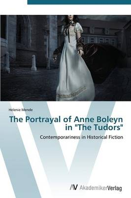 The Portrayal of Anne Boleyn in the Tudors (Paperback)