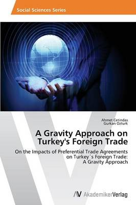 A Gravity Approach on Turkey's Foreign Trade (Paperback)