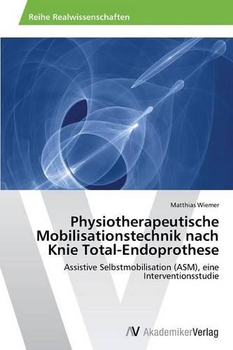 Physiotherapeutische Mobilisationstechnik Nach Knie Total-Endoprothese (Paperback)