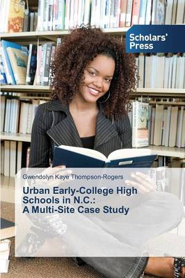 Urban Early-College High Schools in N.C.: A Multi-Site Case Study (Paperback)