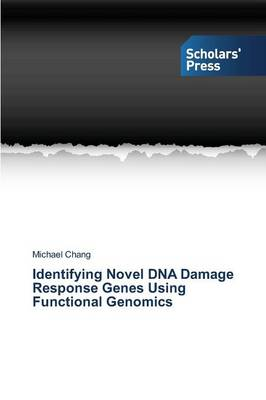 Identifying Novel DNA Damage Response Genes Using Functional Genomics (Paperback)