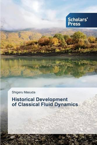 Historical Development of Classical Fluid Dynamics (Paperback)