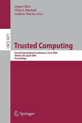 Trusted Computing: Second International Conference, Trust 2009 Oxford, UK, April 6-8, 2009 Proceedings - Lecture Notes in Computer Science / Security and Cryptology No. 5471 (Paperback)