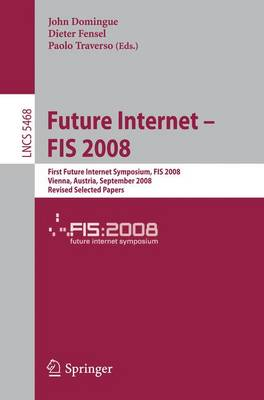Future Internet - FIS 2008: First Future Internet Symposium Vienna, Austria, September 28-30, 2008 Revised Selected Papers - Lecture Notes in Computer Science / Computer Communication Networks and Telecommunications No. 5468 (Paperback)