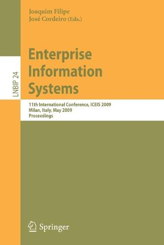 Enterprise Information Systems: 11th International Conference, ICEIS 2009, Milan, Italy, May 6-10, 2009, Proceedings - Lecture Notes in Business Information Processing No. 24 (Paperback)