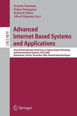 Advanced Internet Based Systems and Applications: Second International Conference on Signal-image Technology and Internet-based Systems, SITIS 2006, Hammamet, Tunisia, December 17-21, 2006, Revised Selected Papers - Lecture Notes in Computer Science / Information Systems and Applications, Incl. Internet/Web, and HCI No. 4879 (Paperback)
